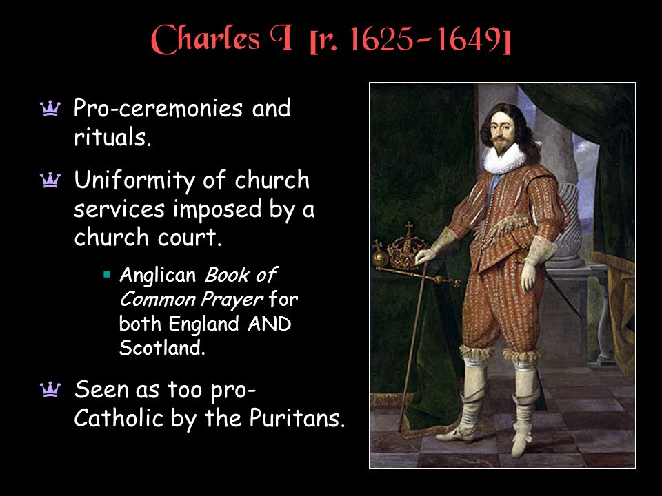 Charles I [r. 1625-1649] Pro-ceremonies and rituals.